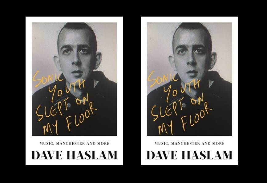 Dave Haslam Sonic Youth Slept ON My Floor book